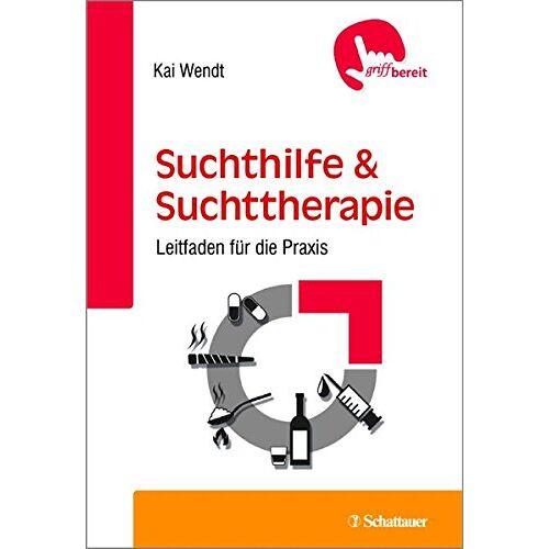 Kai Wendt - Suchthilfe und Suchttherapie: Leitfaden für die Praxis - griffbereit - Preis vom 17.09.2021 04:57:06 h
