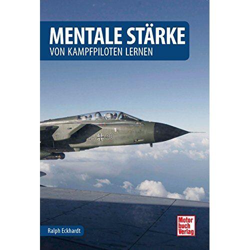 Ralph Eckhardt - Mentale Stärke: von Kampfpiloten lernen - Preis vom 22.06.2021 04:48:15 h