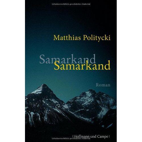 Matthias Politycki - Samarkand Samarkand - Preis vom 19.06.2021 04:48:54 h