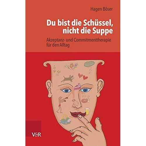 Hagen Böser - Du bist die Schüssel, nicht die Suppe: Akzeptanz- und Commitmenttherapie für den Alltag - Preis vom 11.10.2021 04:51:43 h