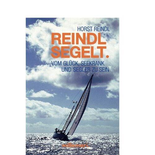 Horst Reindl - Reindl segelt.: Vom Glück, seekrank und Segler zu sein (German Edition) - Preis vom 18.06.2021 04:47:54 h