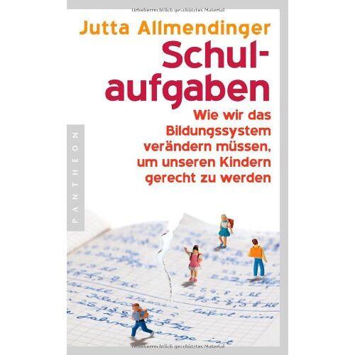 Jutta Allmendinger - Schulaufgaben: Wie wir das Bildungssystem verändern müssen, um unseren Kindern gerecht zu werden - Preis vom 13.06.2021 04:45:58 h