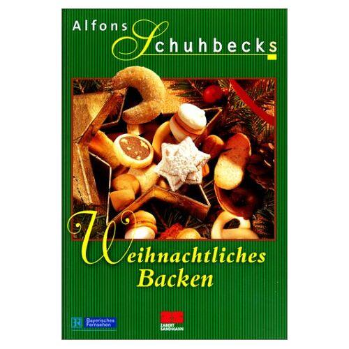Alfons Schuhbeck - Alfons Schuhbecks Weihnachtliches Backen - Preis vom 23.07.2021 04:48:01 h