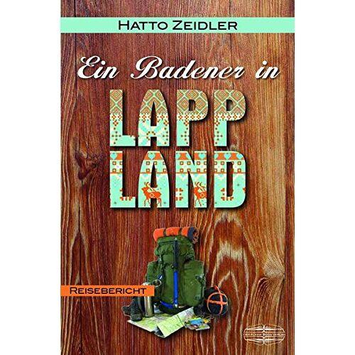 Hatto Zeidler - Ein Badener in Lappland: Reisebericht - Preis vom 17.05.2021 04:44:08 h