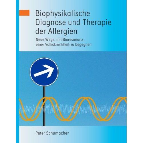 Peter Schumacher - Biophysikalische Diagnose und Therapie der Allergien: Neue Wege, mit Bioresonanz einer Volkskrankheit zu begegnen - Preis vom 16.10.2021 04:56:05 h