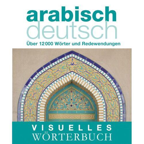 - Visuelles Wörterbuch Arabisch-Deutsch: Über 12.000 Wörter und Redewendungen: Über 6000 Wörter und Redewendungen - Preis vom 11.06.2021 04:46:58 h