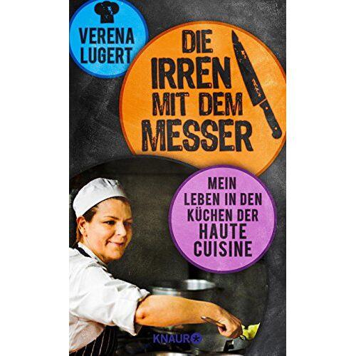 Verena Lugert - Die Irren mit dem Messer: Mein Leben in den Küchen der Haute Cuisine - Preis vom 22.06.2021 04:48:15 h