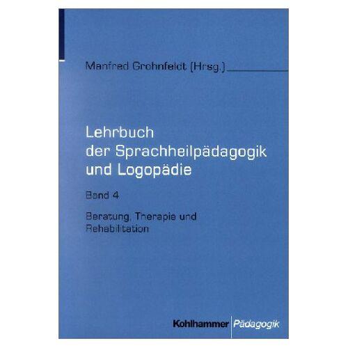 Manfred Grohnfeldt - Lehrbuch der Sprachheilpädagogik und Logopädie, 5 Bde., Bd.4, Beratung, Therapie und Rehabilitation - Preis vom 30.07.2021 04:46:10 h
