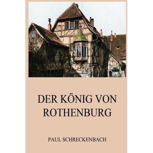 Paul Schreckenbach - Der König von Rothenburg - Preis vom 22.06.2021 04:48:15 h