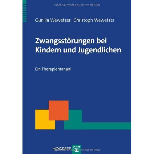 Christoph Wewetzer - Zwangsstörungen im Kindes- und Jugendalter: Ein Therapiemanual - Preis vom 13.10.2021 04:51:42 h