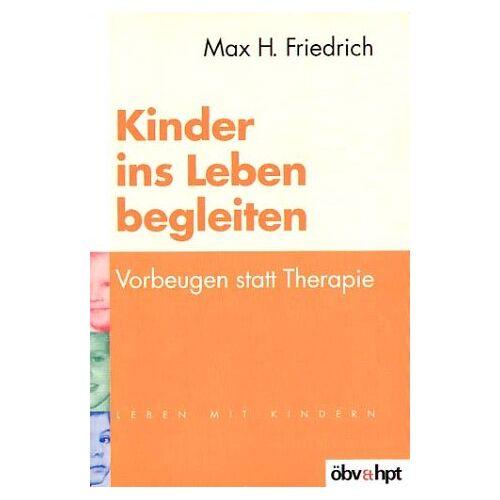 Friedrich, Max H. - Kinder ins Leben begleiten. Vorbeugen statt Therapie - Preis vom 15.10.2021 04:56:39 h