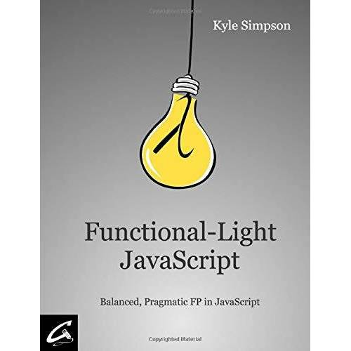 Kyle Simpson - Functional-Light JavaScript: Balanced, Pragmatic FP in JavaScript - Preis vom 12.06.2021 04:48:00 h