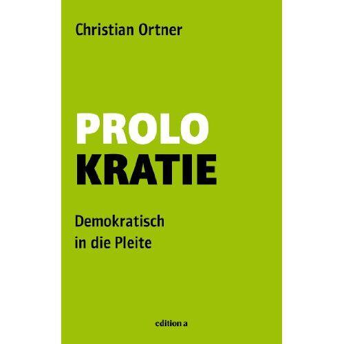 Christian Ortner - Prolokratie: Demokratisch in die Pleite - Preis vom 16.06.2021 04:47:02 h