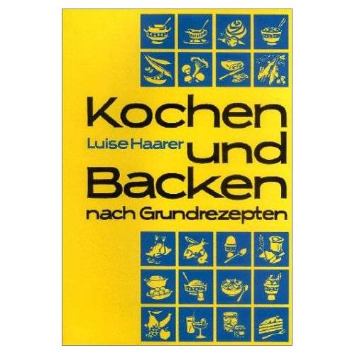 Luise Haarer - Kochen und Backen nach Grundrezepten - Preis vom 21.06.2021 04:48:19 h