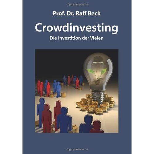 Ralf Beck - Crowdinvesting: Die Investition der Vielen - Preis vom 12.06.2021 04:48:00 h