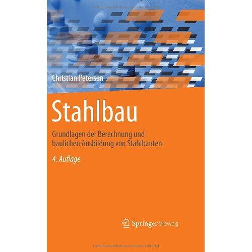 Christian Petersen - Stahlbau: Grundlagen der Berechnung und baulichen Ausbildung von Stahlbauten - Preis vom 16.06.2021 04:47:02 h