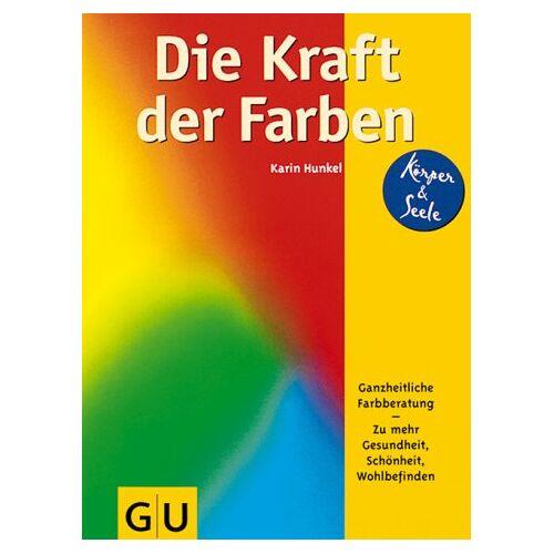 Karin Hunkel - Die Kraft der Farben. Ganzheitliche Farbberatung zu mehr Gesundheit, Schönheit, Wohlbefinden - Preis vom 21.06.2021 04:48:19 h