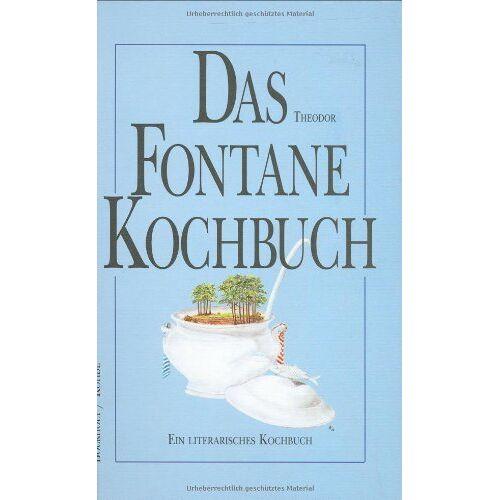 Theodor Fontane - Das Theodor Fontane Kochbuch: Ein literarisches Kochbuch - Preis vom 19.06.2021 04:48:54 h