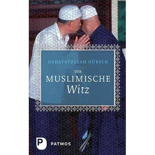 Hadayatullah Hübsch - Der muslimische Witz - Preis vom 19.06.2021 04:48:54 h