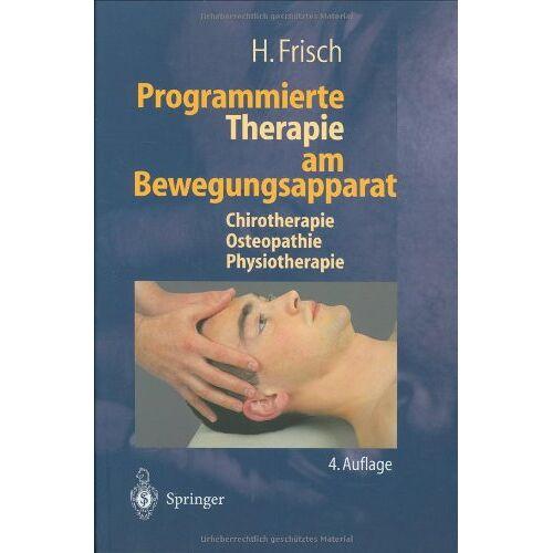 H. Frisch - Programmierte Therapie am Bewegungsapparat: Chirotherapie - Osteopathie - Physiotherapie - Preis vom 16.06.2021 04:47:02 h
