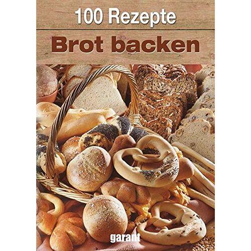 - 100 Rezepte - Brot backen - Preis vom 21.06.2021 04:48:19 h