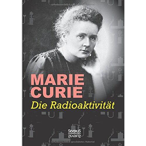 Marie Curie - Die Radioaktivität - Preis vom 18.05.2021 04:45:01 h