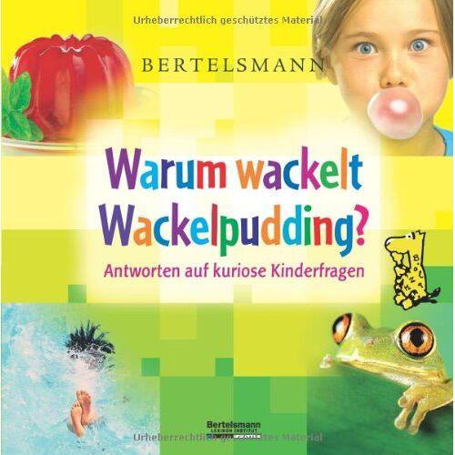 Beate Varnhorn - Bertelsmann Warum wackelt Wackelpudding?: Antworten auf kuriose Kinderfragen - Preis vom 20.06.2021 04:47:58 h