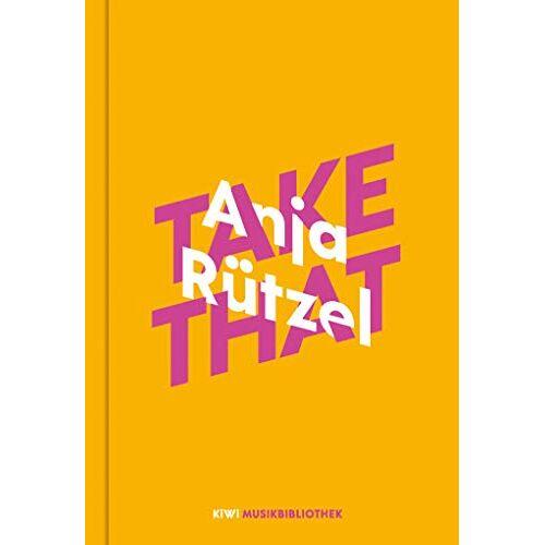 Anja Rützel - Anja Rützel über Take That (KiWi Musikbibliothek, Band 2) - Preis vom 11.06.2021 04:46:58 h