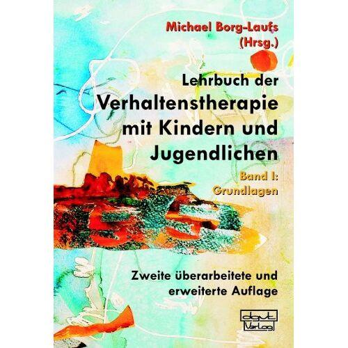 Michael Borg-Laufs - Lehrbuch der Verhaltenstherapie mit Kindern und Jugendlichen 1: Grundlagen - Preis vom 30.07.2021 04:46:10 h