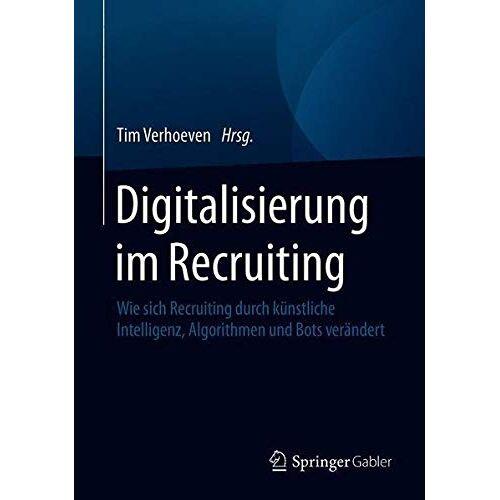 Tim Verhoeven - Digitalisierung im Recruiting: Wie sich Recruiting durch künstliche Intelligenz, Algorithmen und Bots verändert - Preis vom 11.06.2021 04:46:58 h