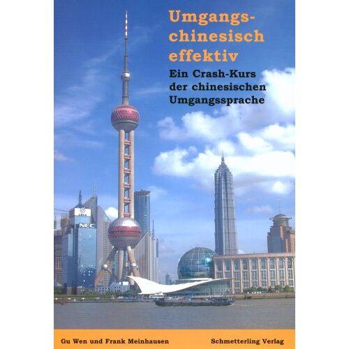 Gu Wen - Umgangschinesisch effektiv: Ein Crash-Kurs der chinesischen Umgangssprache - Preis vom 09.06.2021 04:47:15 h