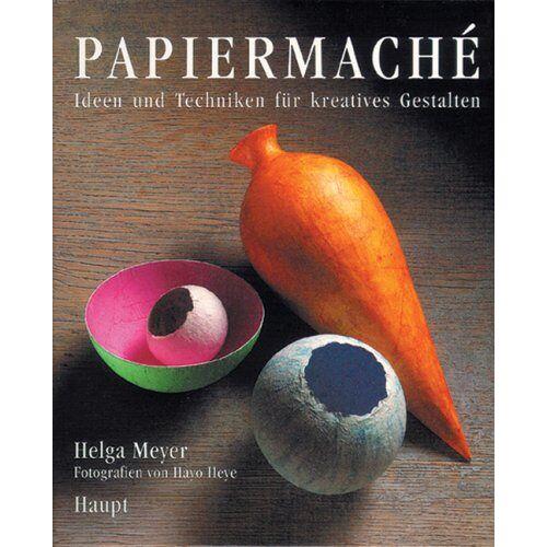 Helga Meyer - Papiermache: Ideen und Techniken für kreatives Gestalten - Preis vom 16.06.2021 04:47:02 h