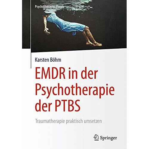 Karsten Böhm - EMDR in der Psychotherapie der PTBS: Traumatherapie praktisch umsetzen (Psychotherapie: Praxis) - Preis vom 30.07.2021 04:46:10 h