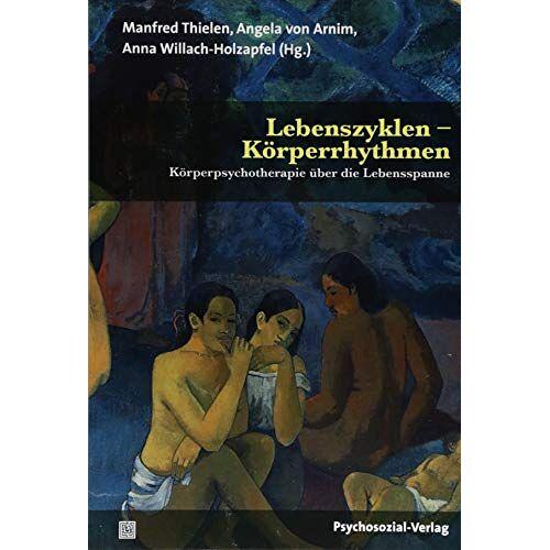 Manfred Thielen - Lebenszyklen – Körperrhythmen: Körperpsychotherapie über die Lebensspanne (Forum Körperpsychotherapie) - Preis vom 01.08.2021 04:46:09 h