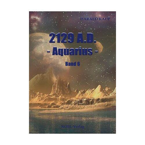 Harald Kaup - 2129 A.D. - Aquarius -: Band 6 - Preis vom 13.06.2021 04:45:58 h