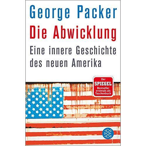 George Packer - Die Abwicklung: Eine innere Geschichte des neuen Amerika - Preis vom 22.06.2021 04:48:15 h