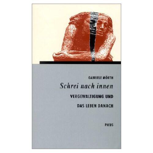 Gabriele Mörth - Schrei nach innen: Vergewaltigung und das Leben danach - Preis vom 09.06.2021 04:47:15 h