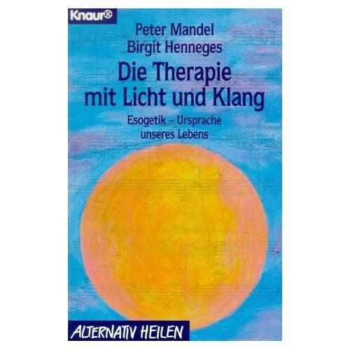 Peter Mandel - Die Therapie mit Licht und Klang. Esogetik - Ursprache unseres Lebens. - Preis vom 19.06.2021 04:48:54 h