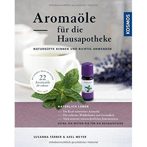 Susanna Färber - Aromaöle für die Hausapotheke: Naturdüfte kennen und richtig anwenden - Preis vom 23.07.2021 04:48:01 h