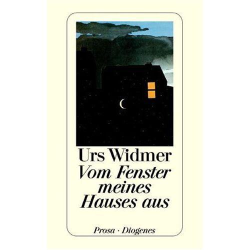 Urs Widmer - Vom Fenster meines Hauses aus - Preis vom 14.06.2021 04:47:09 h