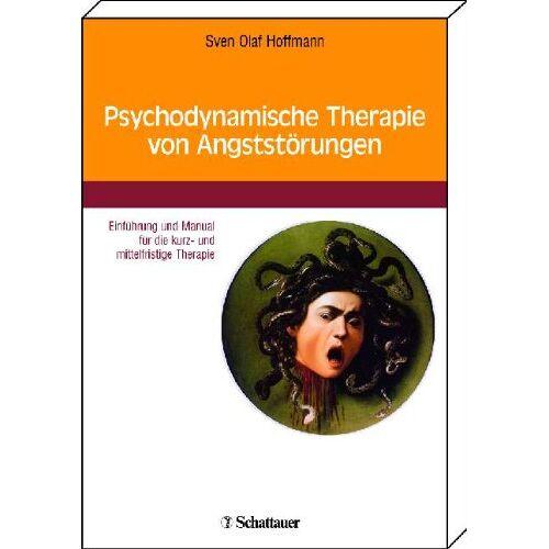Hoffmann, Sven Olaf - Psychodynamische Therapie von Angststörungen: Einführung und Manual für die kurz- und mittelfristige Therapie - Preis vom 01.08.2021 04:46:09 h