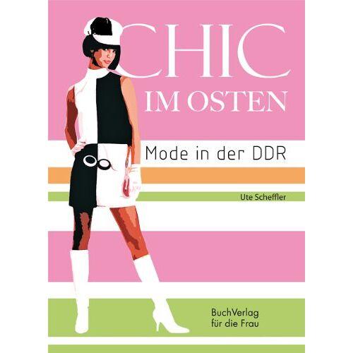 Ute Scheffler - Chic im Osten: Mode in der DDR - Preis vom 13.06.2021 04:45:58 h