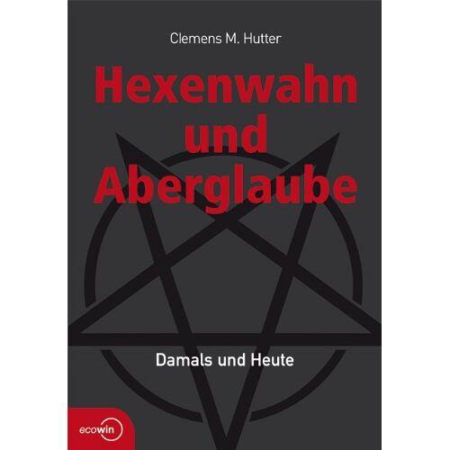 Hutter, Clemens M. - Hexenwahn und Aberglaube: Damals und Heute - Preis vom 21.06.2021 04:48:19 h
