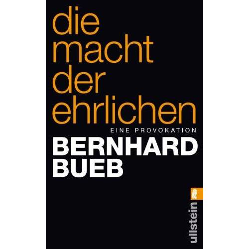 Bernhard Bueb - Die Macht der Ehrlichen: Eine Provokation - Preis vom 24.07.2021 04:46:39 h