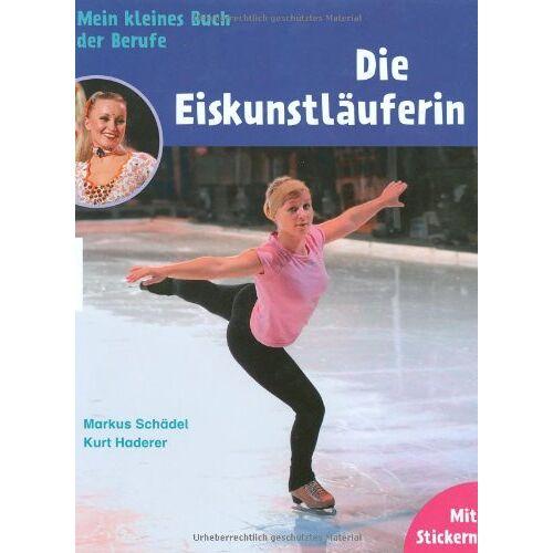 Kurt Haderer - Die Eiskunstläuferin: Mein kleines Buch der Berufe - Preis vom 13.06.2021 04:45:58 h