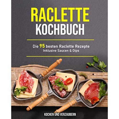 Verzaubern, Kochen und - Raclette Kochbuch: Die 95 besten Raclette Rezepte inklusive Saucen & Dips - Preis vom 19.06.2021 04:48:54 h
