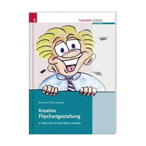 Alfons Stadlbauer - Kreative Flipchartgestaltung: Kreativ und mit Freude Wissen vermitteln - Preis vom 18.10.2021 04:54:15 h