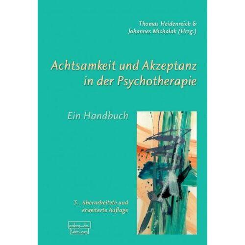 Thomas Heidenreich - Achtsamkeit und Akzeptanz in der Psychotherapie: Ein Handbuch - Preis vom 01.08.2021 04:46:09 h