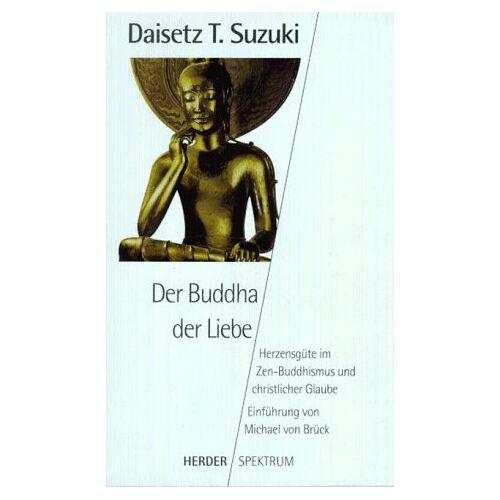 Suzuki Der Buddha der Liebe. Herzensgüte im Zen- Buddhismus und christlicher Glaube. - Preis vom 11.06.2021 04:46:58 h