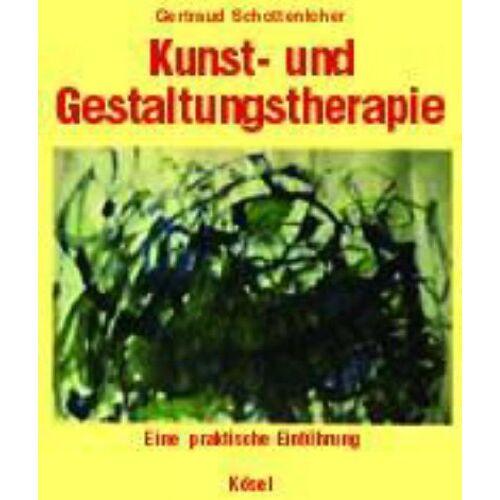 Gertraud Schottenloher - Kunst- und Gestaltungstherapie: Eine praktische Einführung - Preis vom 01.08.2021 04:46:09 h
